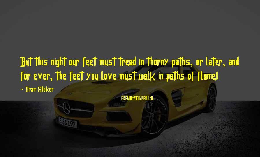 Feet And Paths Sayings By Bram Stoker: But this night our feet must tread in thorny paths, or later, and for ever,