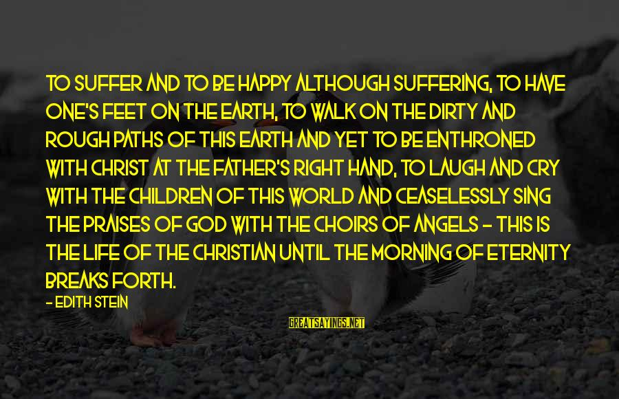 Feet And Paths Sayings By Edith Stein: To suffer and to be happy although suffering, to have one's feet on the earth,