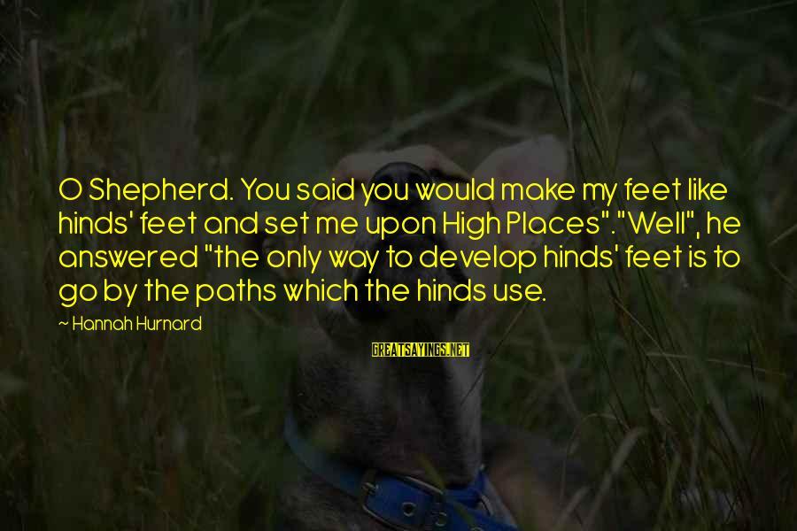 Feet And Paths Sayings By Hannah Hurnard: O Shepherd. You said you would make my feet like hinds' feet and set me