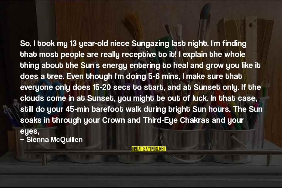 Feet And Paths Sayings By Sienna McQuillen: So, I took my 13 year-old niece Sungazing last night. I'm finding that most people