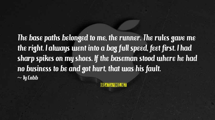 Feet And Paths Sayings By Ty Cobb: The base paths belonged to me, the runner. The rules gave me the right. I
