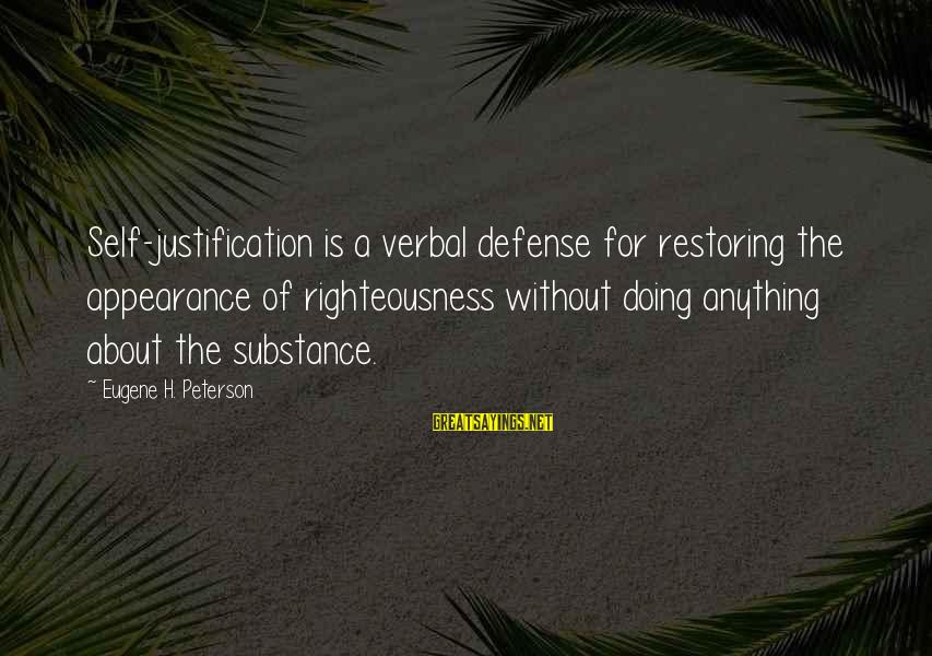 Felicia Mabuza Sayings By Eugene H. Peterson: Self-justification is a verbal defense for restoring the appearance of righteousness without doing anything about