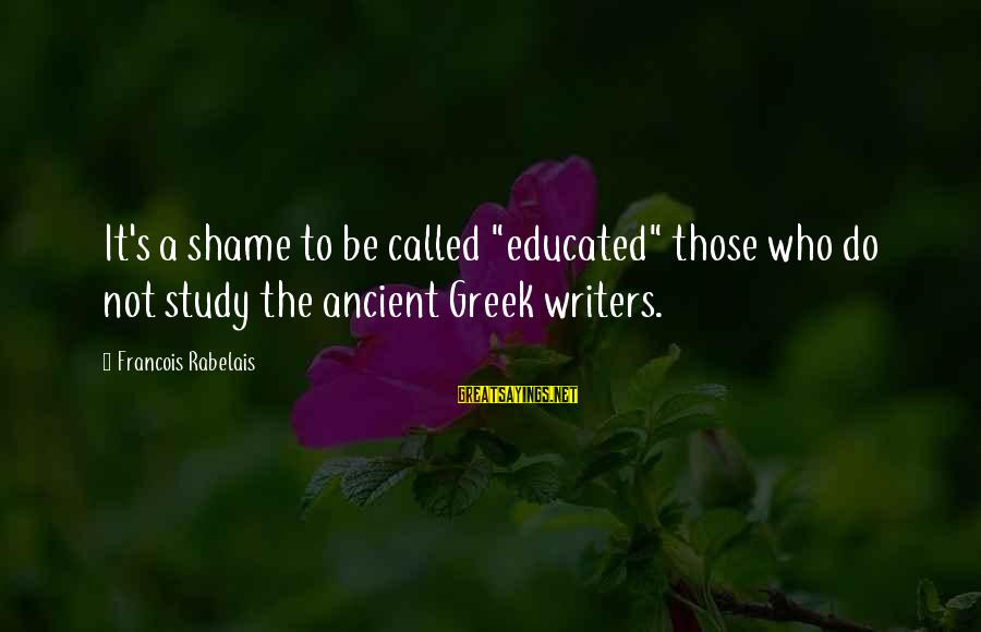 """Felicia Mabuza Sayings By Francois Rabelais: It's a shame to be called """"educated"""" those who do not study the ancient Greek"""