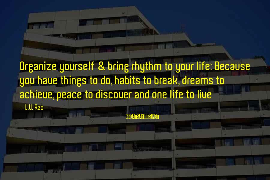 Felicia Mabuza Sayings By V.V. Rao: Organize yourself & bring rhythm to your life: Because you have things to do, habits