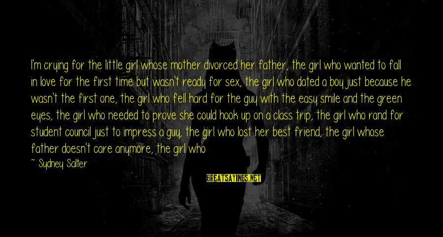 Fell In Love With My Best Guy Friend Sayings By Sydney Salter: I'm crying for the little girl whose mother divorced her father, the girl who wanted