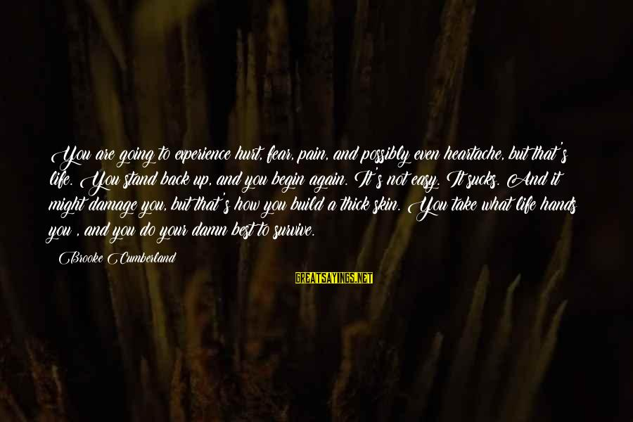 Felonies Sayings By Brooke Cumberland: You are going to experience hurt, fear, pain, and possibly even heartache, but that's life.