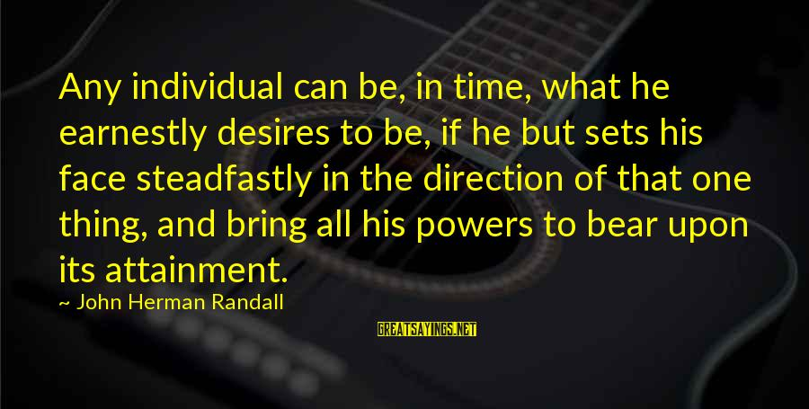 Felonies Sayings By John Herman Randall: Any individual can be, in time, what he earnestly desires to be, if he but