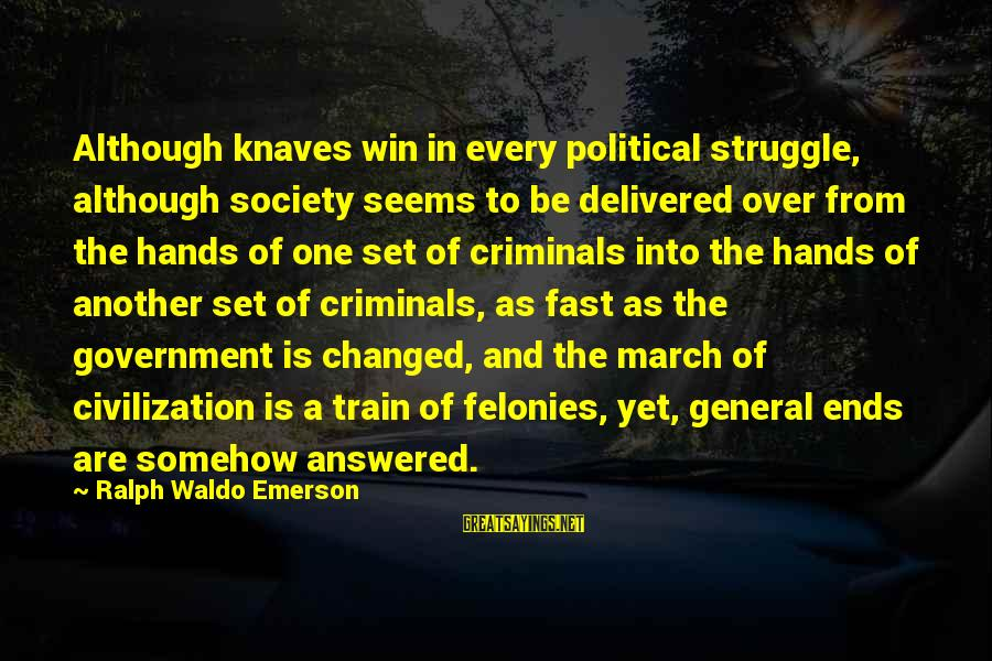 Felonies Sayings By Ralph Waldo Emerson: Although knaves win in every political struggle, although society seems to be delivered over from