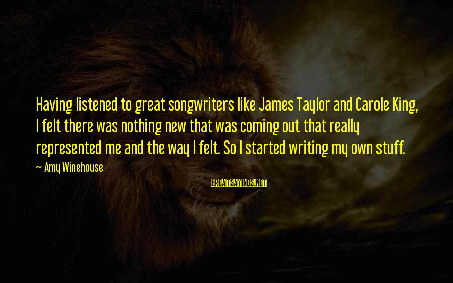 Felt Nothing Sayings By Amy Winehouse: Having listened to great songwriters like James Taylor and Carole King, I felt there was