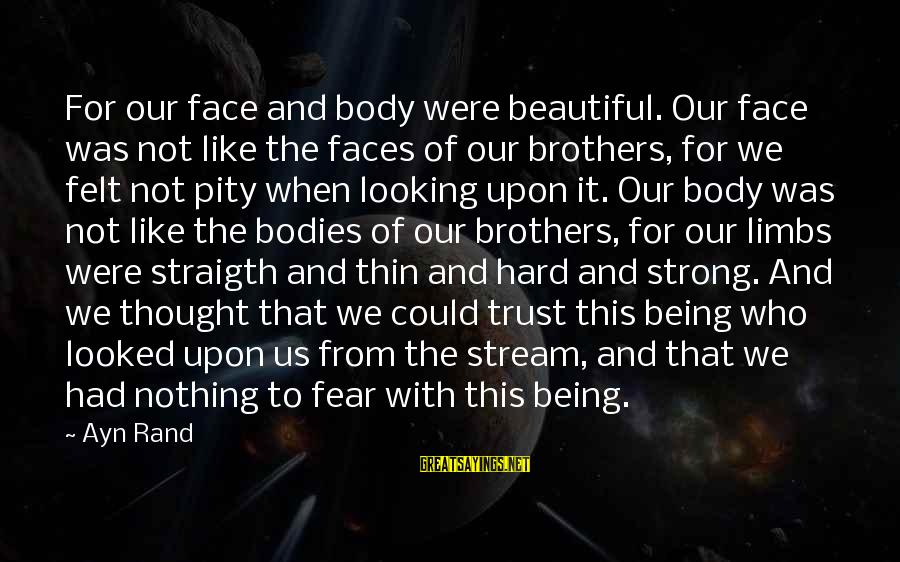 Felt Nothing Sayings By Ayn Rand: For our face and body were beautiful. Our face was not like the faces of