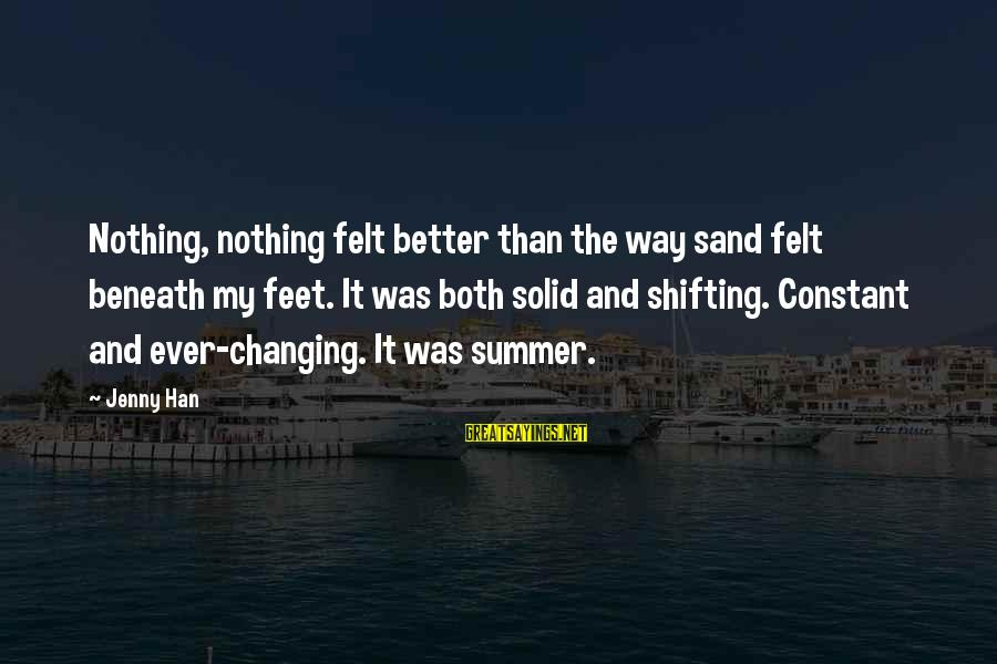 Felt Nothing Sayings By Jenny Han: Nothing, nothing felt better than the way sand felt beneath my feet. It was both