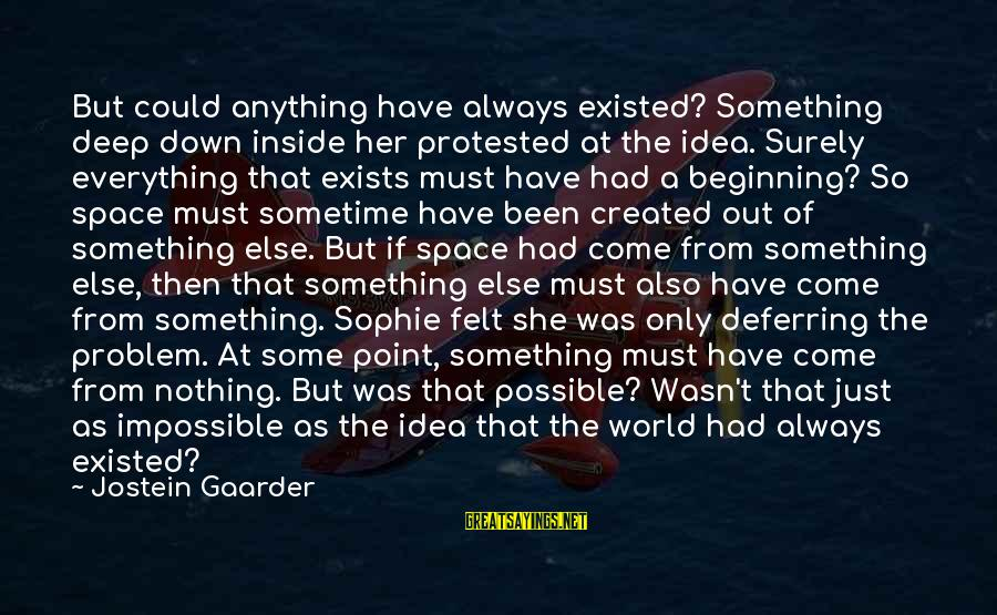 Felt Nothing Sayings By Jostein Gaarder: But could anything have always existed? Something deep down inside her protested at the idea.