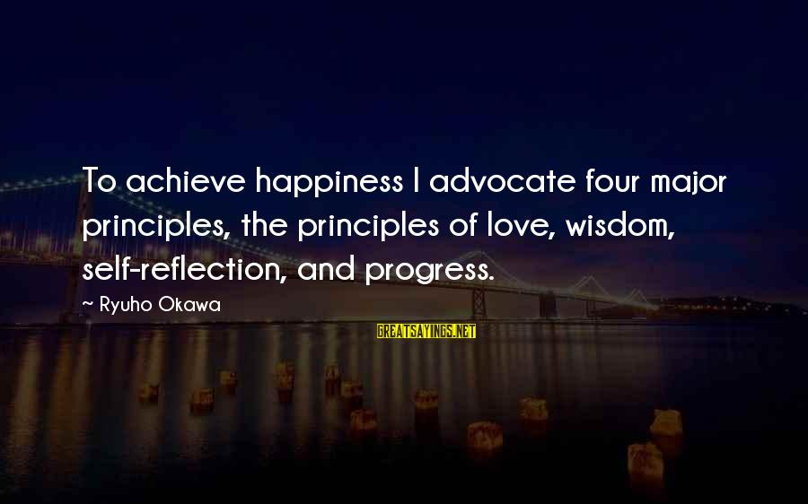 Fely Sayings By Ryuho Okawa: To achieve happiness I advocate four major principles, the principles of love, wisdom, self-reflection, and
