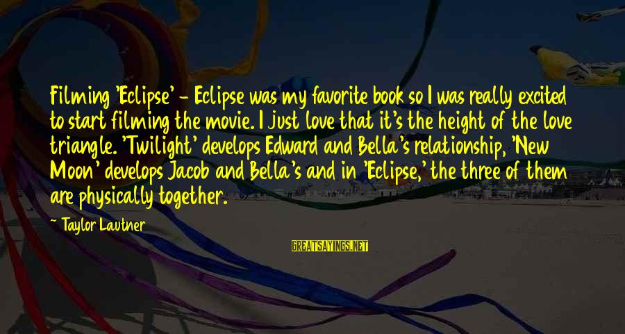 Fely Sayings By Taylor Lautner: Filming 'Eclipse' - Eclipse was my favorite book so I was really excited to start