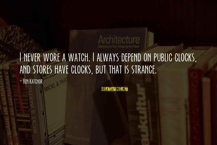 Female Fitness Sayings By Ben Katchor: I never wore a watch. I always depend on public clocks, and stores have clocks,