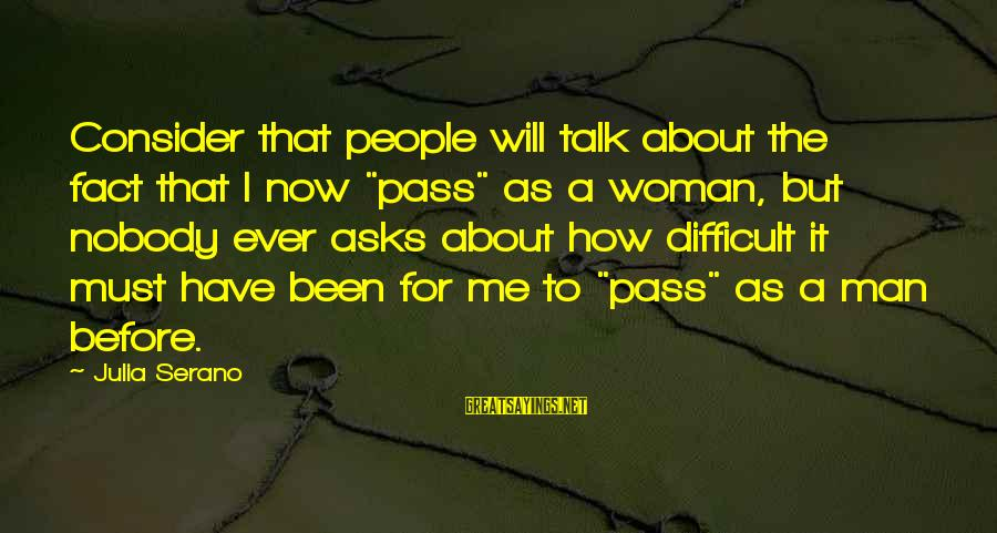 """Femminism Sayings By Julia Serano: Consider that people will talk about the fact that I now """"pass"""" as a woman,"""