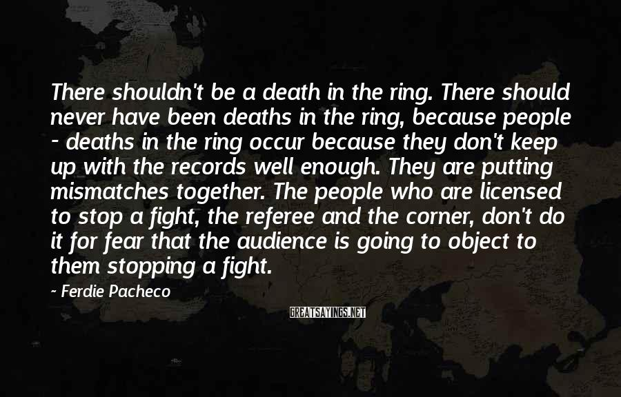Ferdie Pacheco Sayings: There shouldn't be a death in the ring. There should never have been deaths in
