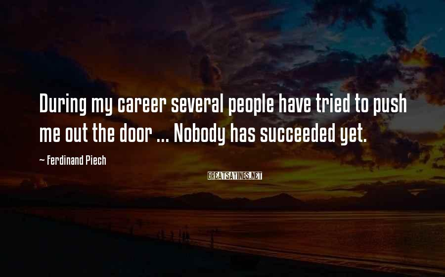 Ferdinand Piech Sayings: During my career several people have tried to push me out the door ... Nobody