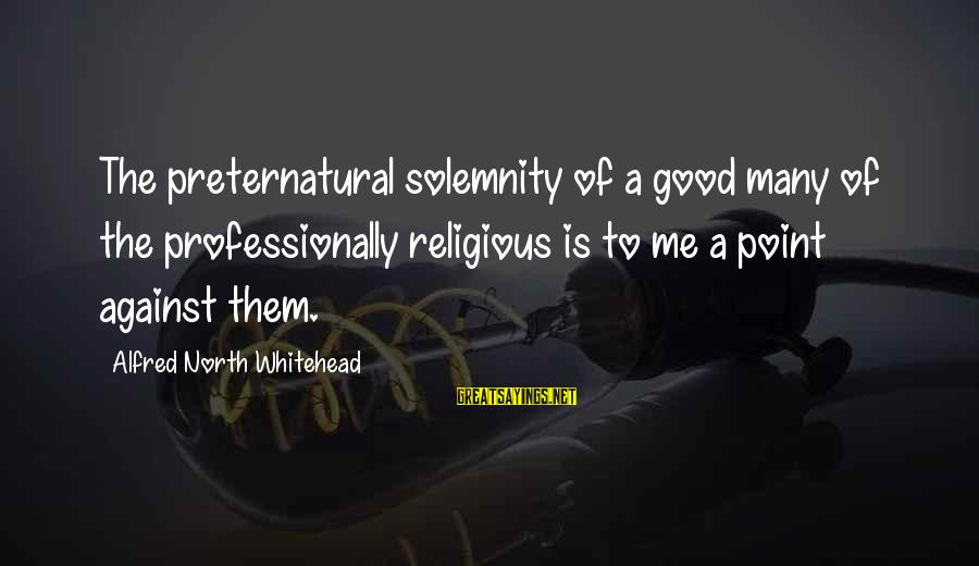 Ferdinand The Bull Book Sayings By Alfred North Whitehead: The preternatural solemnity of a good many of the professionally religious is to me a