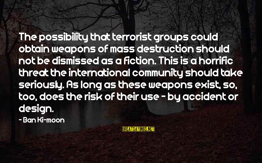 Ferdinand The Bull Book Sayings By Ban Ki-moon: The possibility that terrorist groups could obtain weapons of mass destruction should not be dismissed