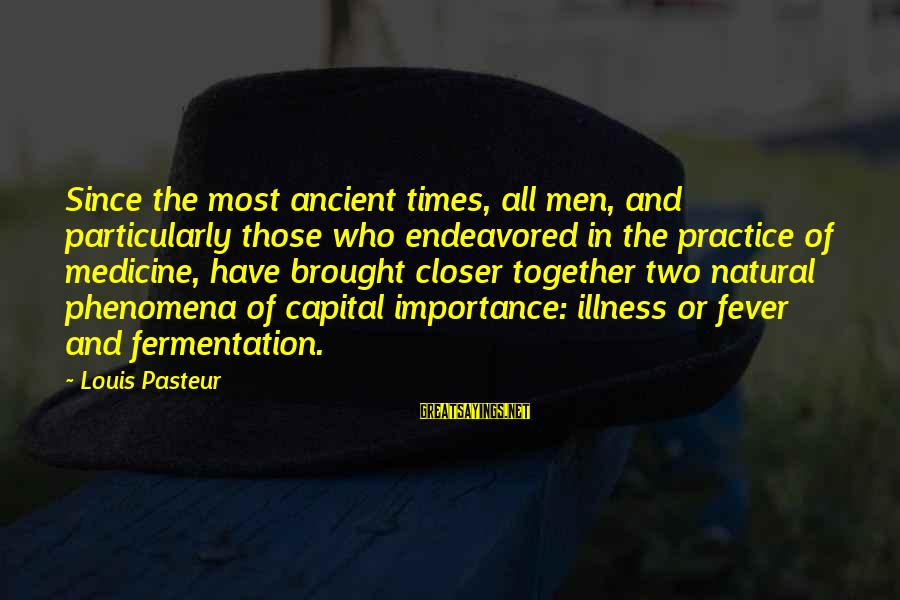 Fermentation Sayings By Louis Pasteur: Since the most ancient times, all men, and particularly those who endeavored in the practice