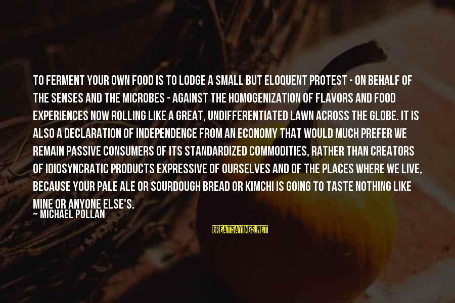 Fermentation Sayings By Michael Pollan: To ferment your own food is to lodge a small but eloquent protest - on
