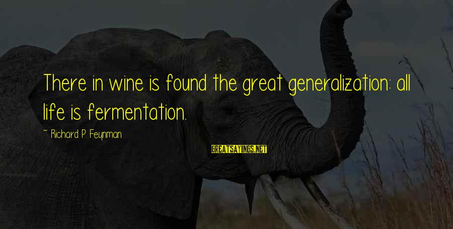 Fermentation Sayings By Richard P. Feynman: There in wine is found the great generalization: all life is fermentation.