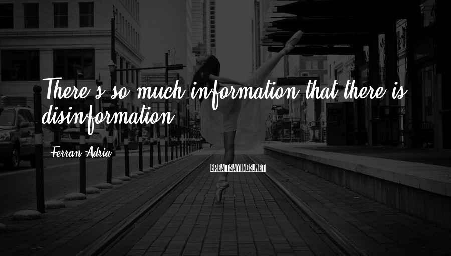 Ferran Adria Sayings: There's so much information that there is disinformation.