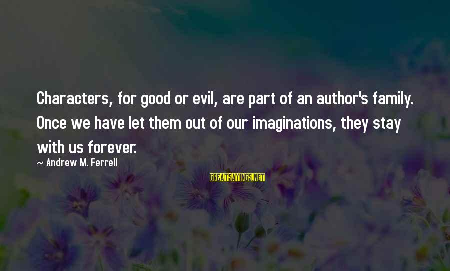 Ferrell's Sayings By Andrew M. Ferrell: Characters, for good or evil, are part of an author's family. Once we have let