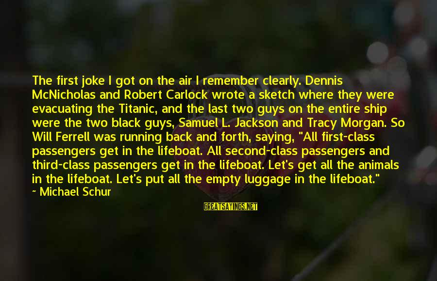 Ferrell's Sayings By Michael Schur: The first joke I got on the air I remember clearly. Dennis McNicholas and Robert