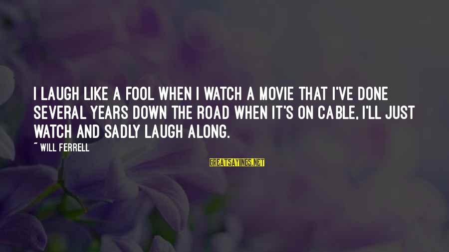 Ferrell's Sayings By Will Ferrell: I laugh like a fool when I watch a movie that I've done several years
