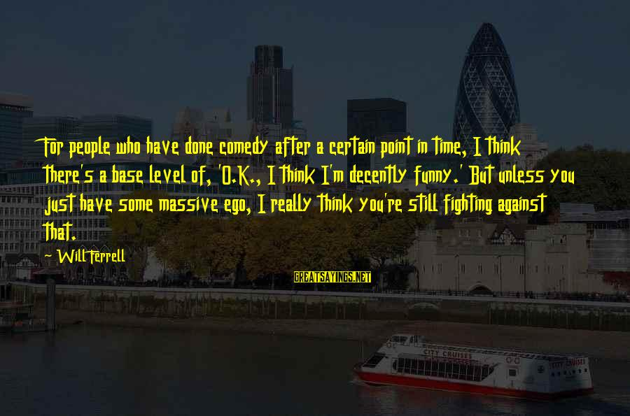 Ferrell's Sayings By Will Ferrell: For people who have done comedy after a certain point in time, I think there's