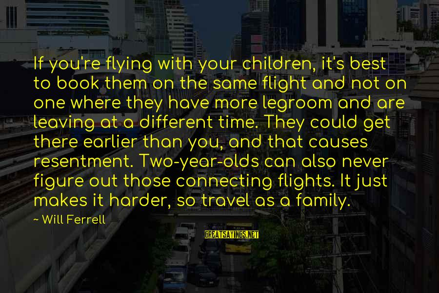 Ferrell's Sayings By Will Ferrell: If you're flying with your children, it's best to book them on the same flight