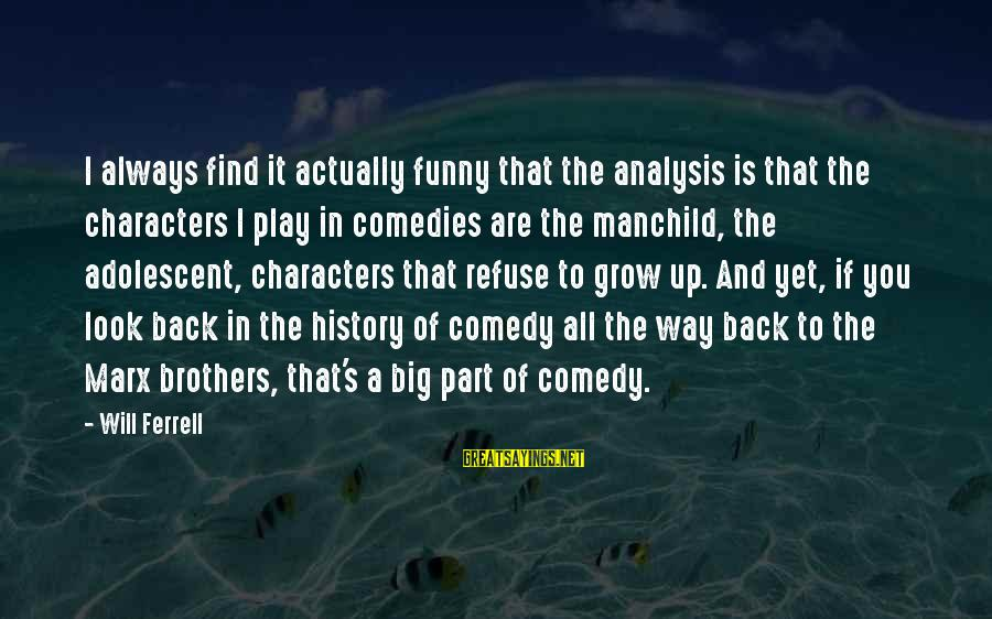 Ferrell's Sayings By Will Ferrell: I always find it actually funny that the analysis is that the characters I play