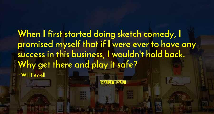Ferrell's Sayings By Will Ferrell: When I first started doing sketch comedy, I promised myself that if I were ever
