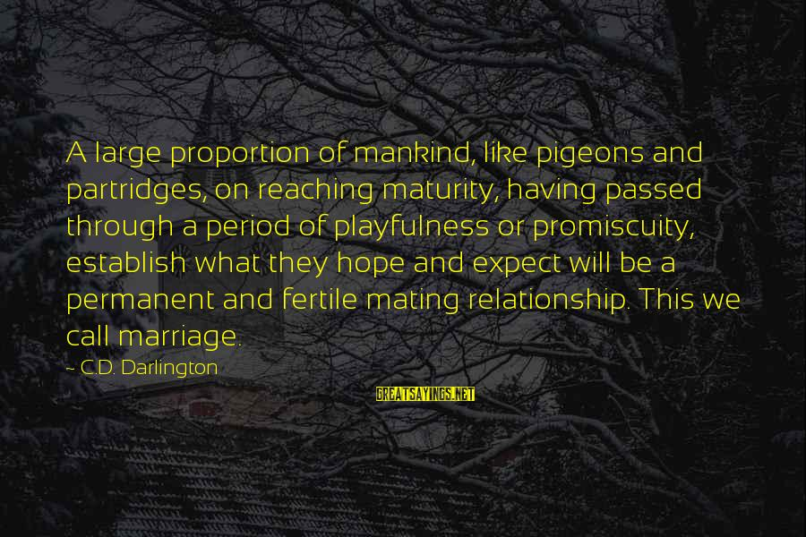 Fertile Sayings By C.D. Darlington: A large proportion of mankind, like pigeons and partridges, on reaching maturity, having passed through