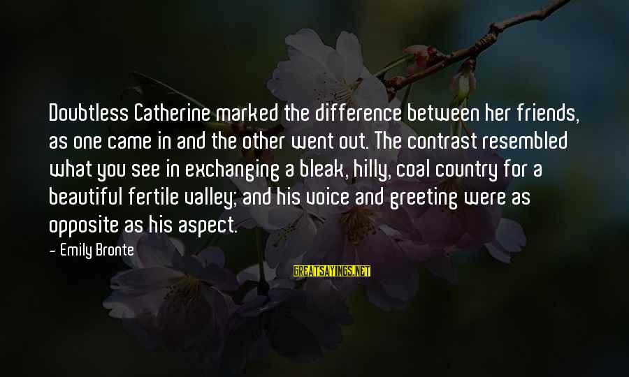 Fertile Sayings By Emily Bronte: Doubtless Catherine marked the difference between her friends, as one came in and the other