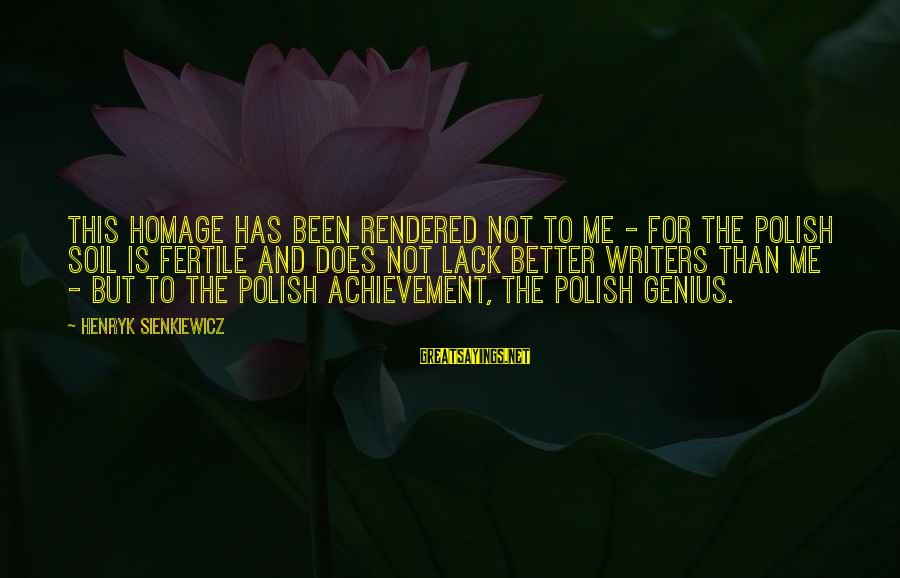 Fertile Sayings By Henryk Sienkiewicz: This homage has been rendered not to me - for the Polish soil is fertile