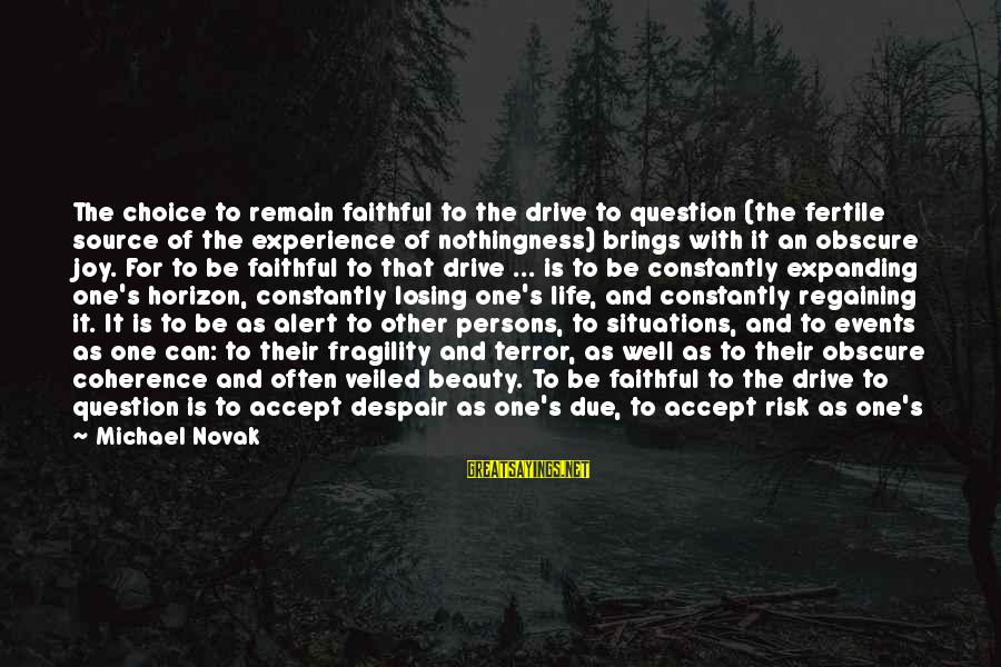 Fertile Sayings By Michael Novak: The choice to remain faithful to the drive to question (the fertile source of the