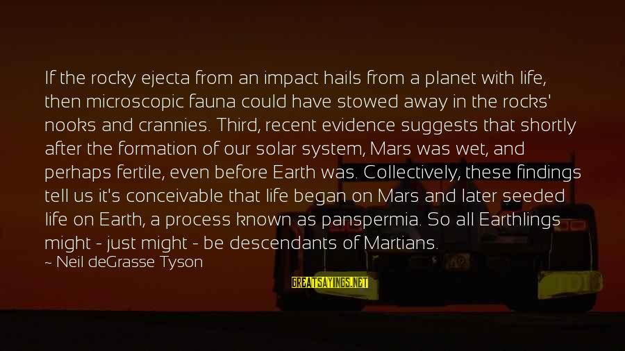 Fertile Sayings By Neil DeGrasse Tyson: If the rocky ejecta from an impact hails from a planet with life, then microscopic