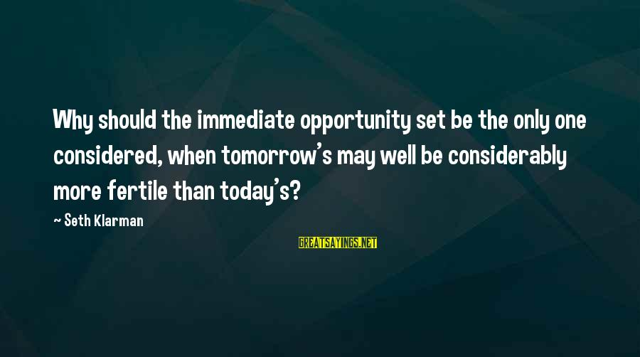 Fertile Sayings By Seth Klarman: Why should the immediate opportunity set be the only one considered, when tomorrow's may well