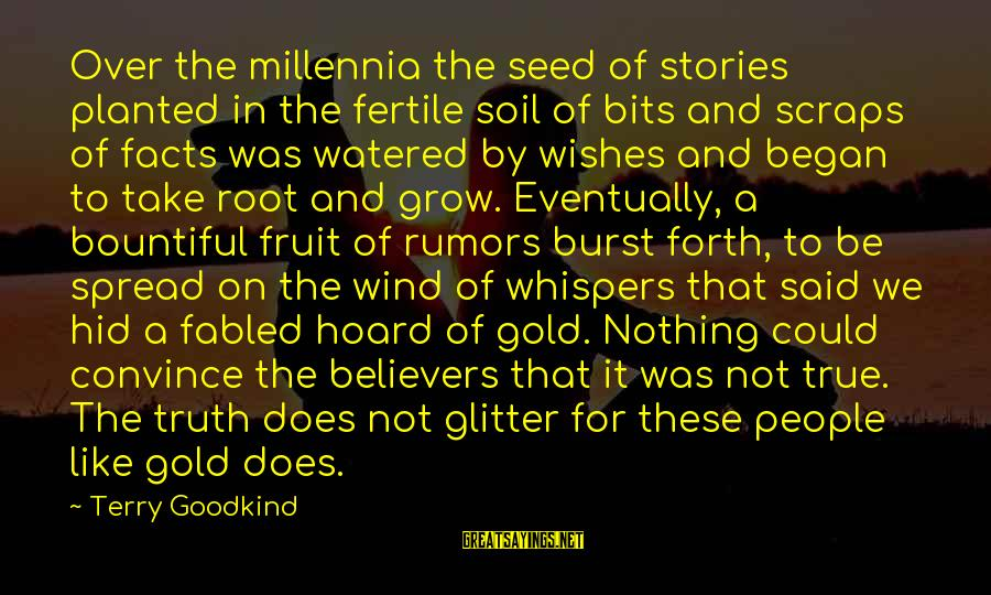 Fertile Sayings By Terry Goodkind: Over the millennia the seed of stories planted in the fertile soil of bits and