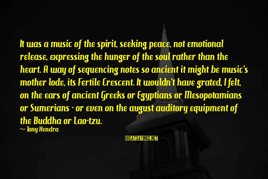 Fertile Sayings By Tony Hendra: It was a music of the spirit, seeking peace, not emotional release, expressing the hunger