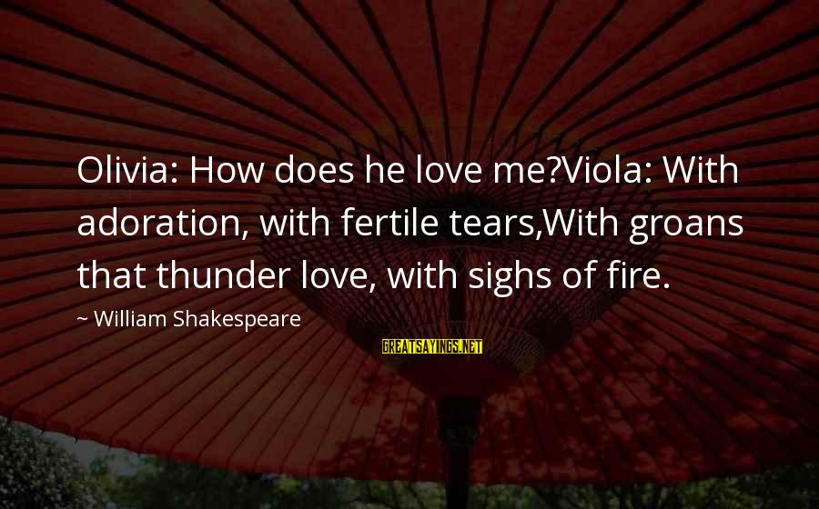 Fertile Sayings By William Shakespeare: Olivia: How does he love me?Viola: With adoration, with fertile tears,With groans that thunder love,