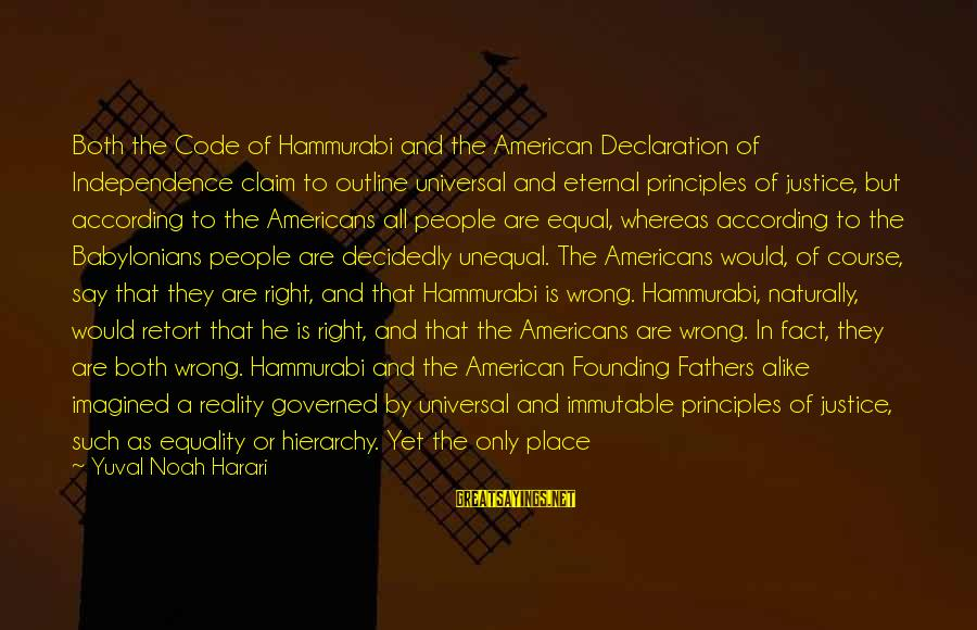 Fertile Sayings By Yuval Noah Harari: Both the Code of Hammurabi and the American Declaration of Independence claim to outline universal