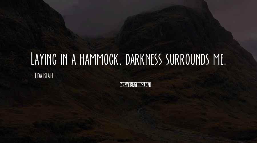 Fida Islaih Sayings: Laying in a hammock, darkness surrounds me.