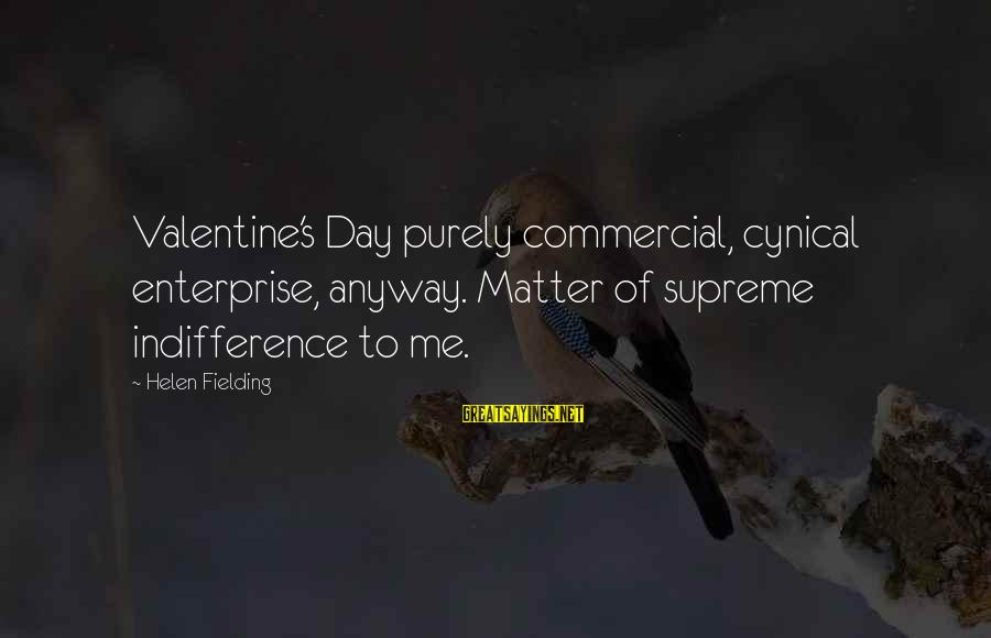 Fielding Sayings By Helen Fielding: Valentine's Day purely commercial, cynical enterprise, anyway. Matter of supreme indifference to me.