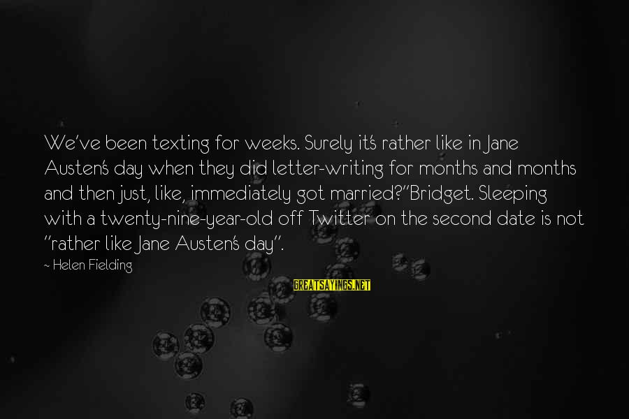 Fielding Sayings By Helen Fielding: We've been texting for weeks. Surely it's rather like in Jane Austen's day when they