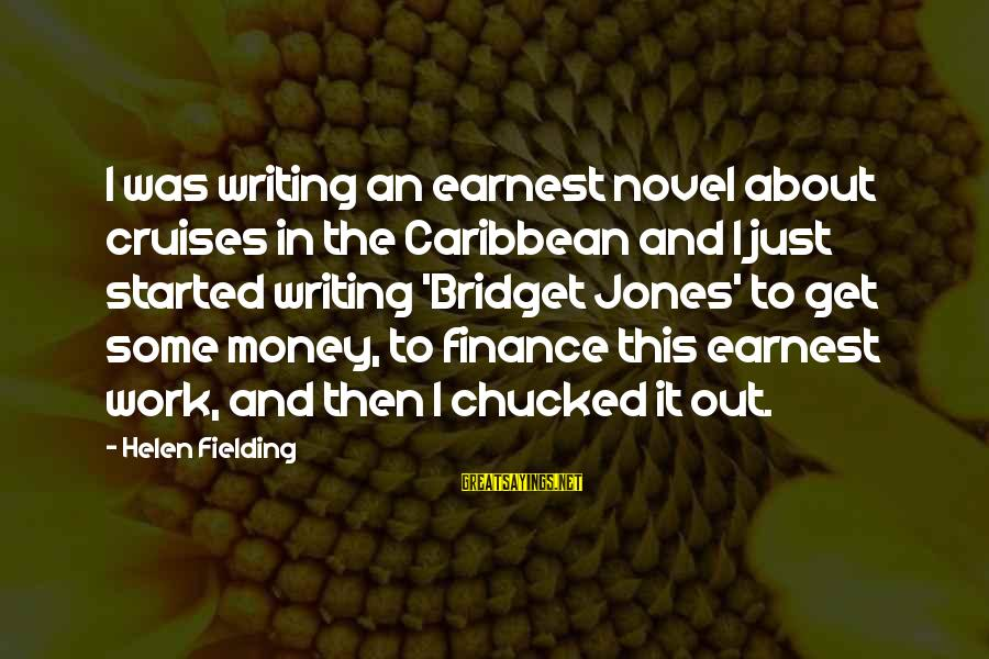 Fielding Sayings By Helen Fielding: I was writing an earnest novel about cruises in the Caribbean and I just started
