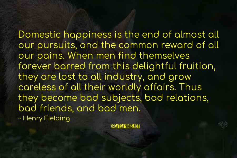 Fielding Sayings By Henry Fielding: Domestic happiness is the end of almost all our pursuits, and the common reward of